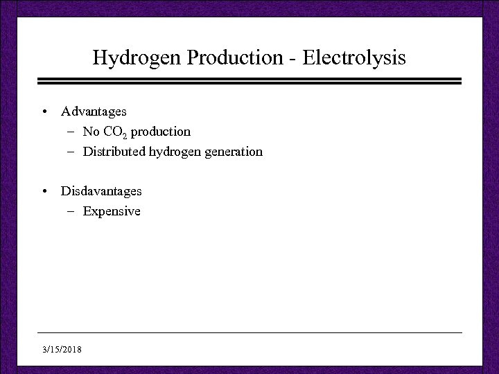 Hydrogen Production - Electrolysis • Advantages – No CO 2 production – Distributed hydrogen