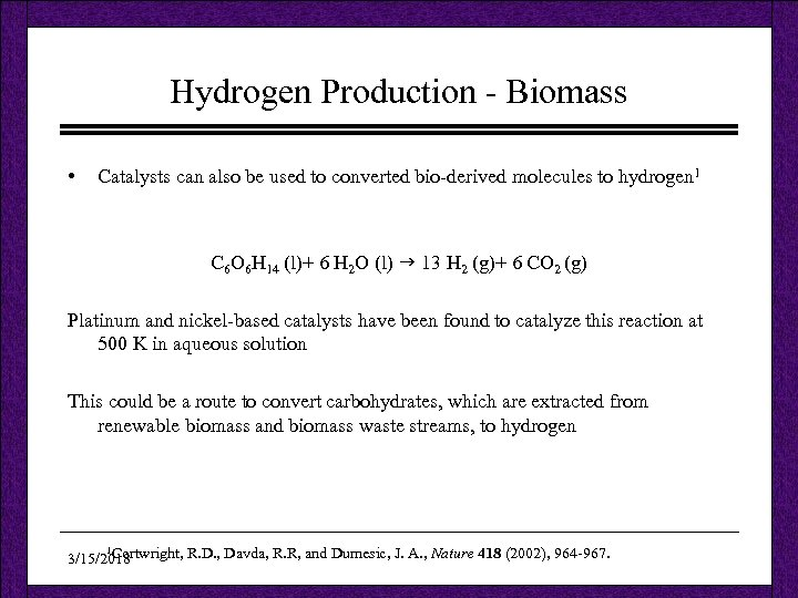 Hydrogen Production - Biomass • Catalysts can also be used to converted bio-derived molecules