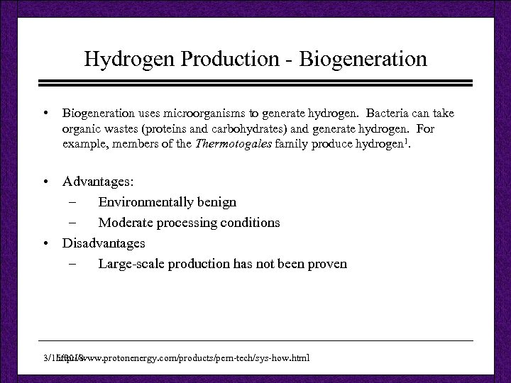 Hydrogen Production - Biogeneration • Biogeneration uses microorganisms to generate hydrogen. Bacteria can take