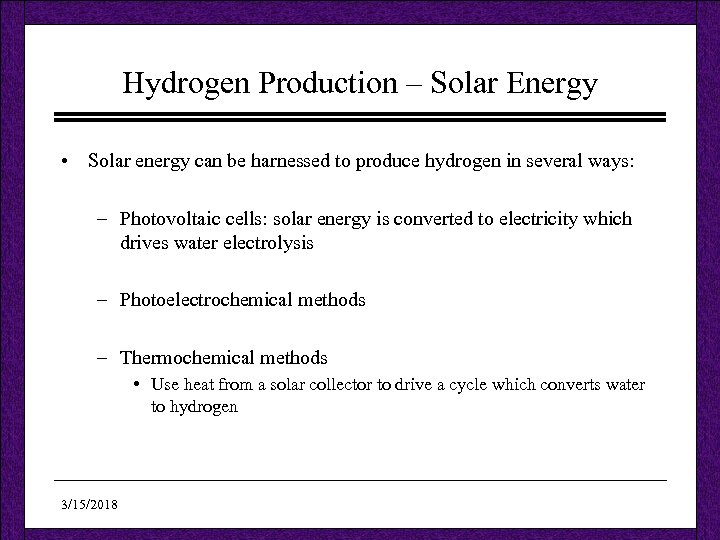 Hydrogen Production – Solar Energy • Solar energy can be harnessed to produce hydrogen