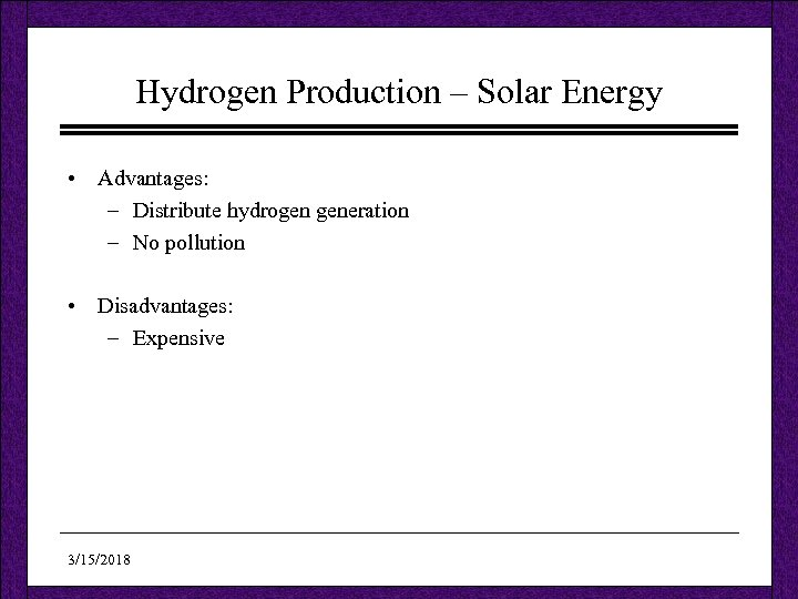 Hydrogen Production – Solar Energy • Advantages: – Distribute hydrogen generation – No pollution