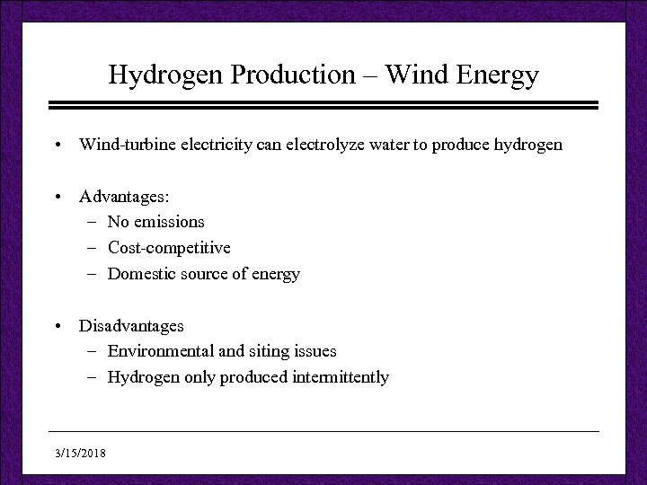 Hydrogen Production – Wind Energy • Wind-turbine electricity can electrolyze water to produce hydrogen
