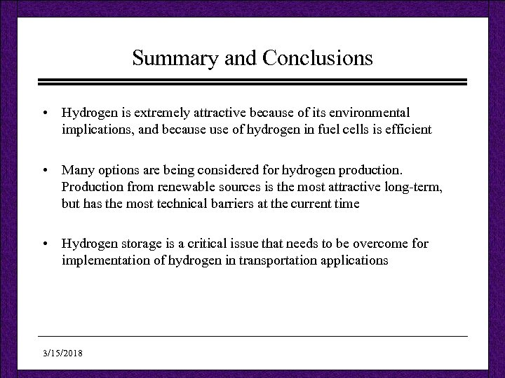 Summary and Conclusions • Hydrogen is extremely attractive because of its environmental implications, and