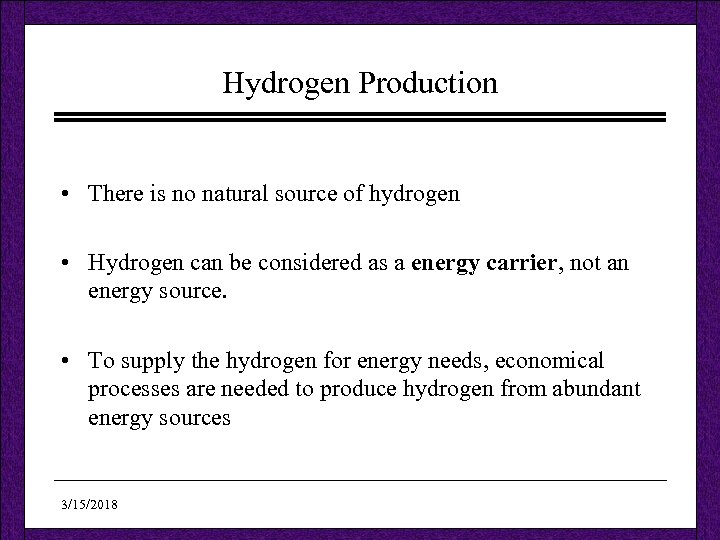 Hydrogen Production • There is no natural source of hydrogen • Hydrogen can be