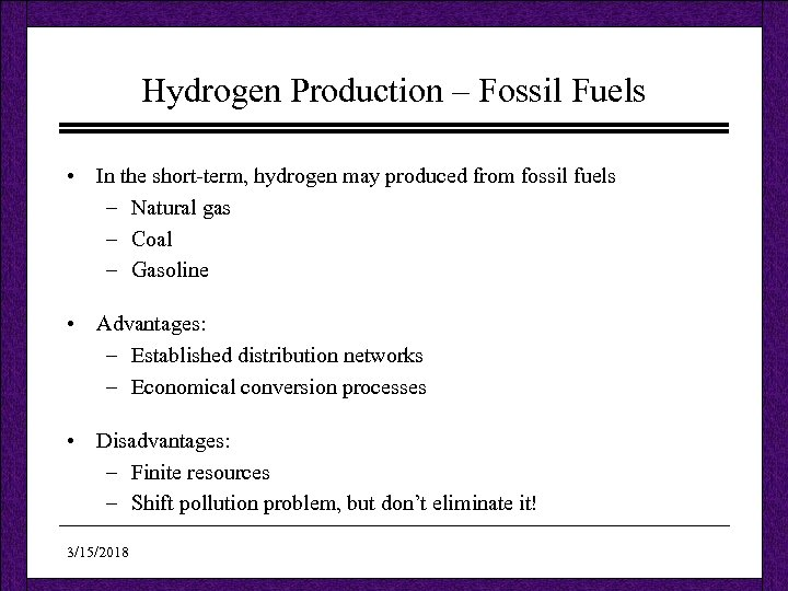 Hydrogen Production – Fossil Fuels • In the short-term, hydrogen may produced from fossil