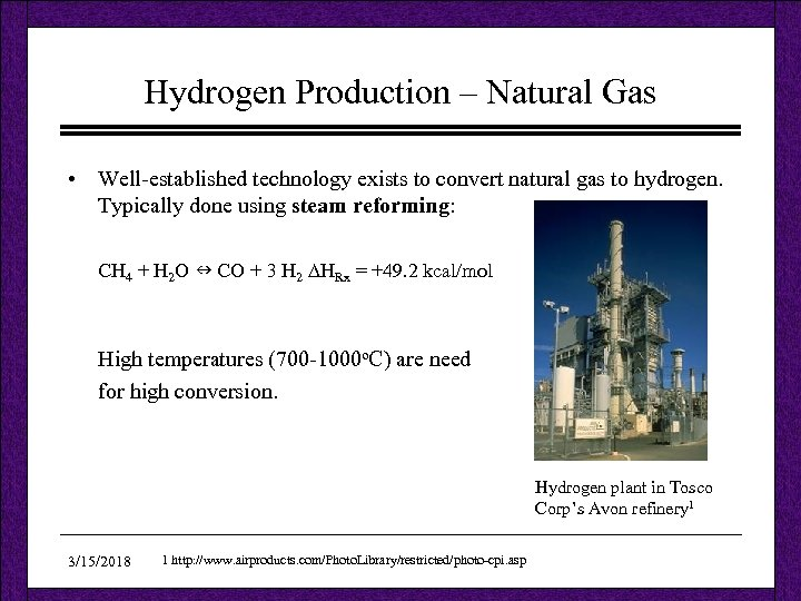 Hydrogen Production – Natural Gas • Well-established technology exists to convert natural gas to