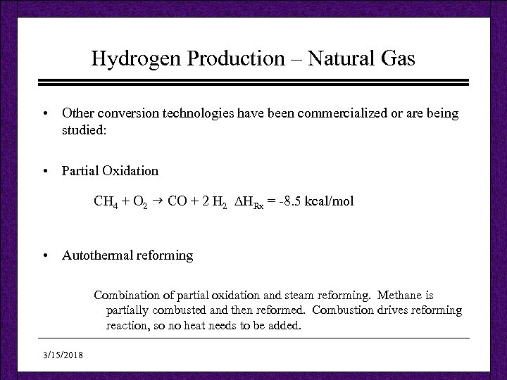 Hydrogen Production – Natural Gas • Other conversion technologies have been commercialized or are