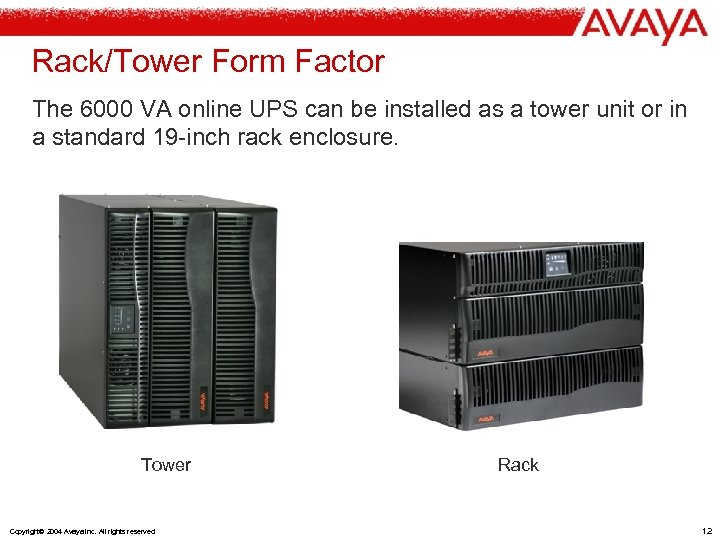 Rack/Tower Form Factor The 6000 VA online UPS can be installed as a tower
