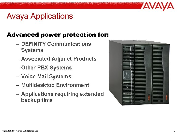 Avaya Applications Advanced power protection for: – DEFINITY Communications Systems – Associated Adjunct Products