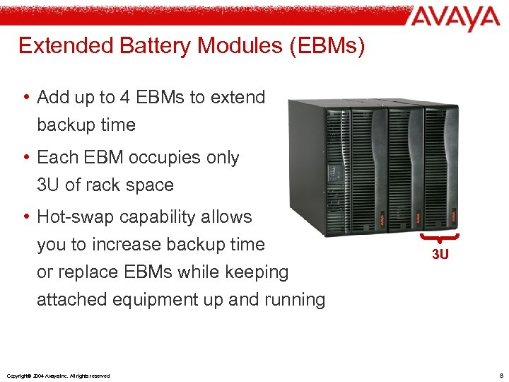 Extended Battery Modules (EBMs) • Add up to 4 EBMs to extend backup time