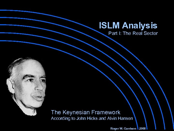 ISLM Analysis Part I: The Real Sector The Keynesian Framework According to John Hicks