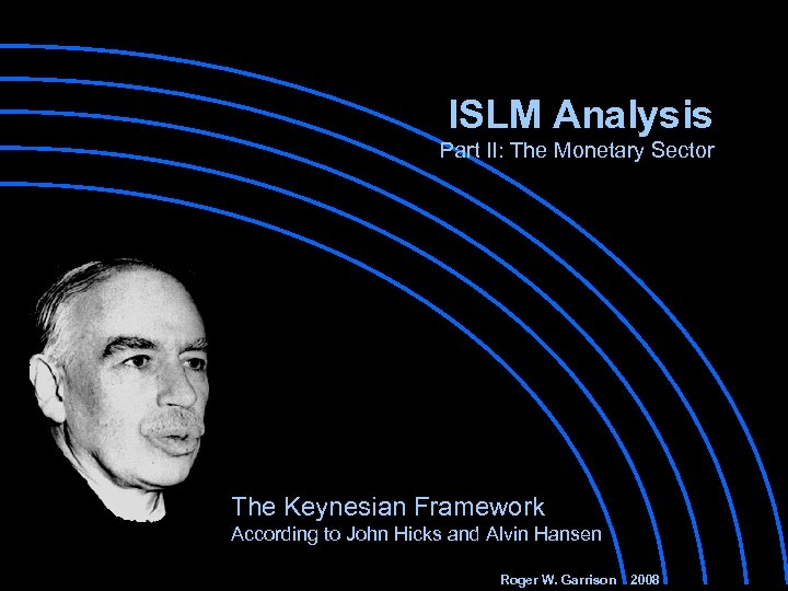 ISLM Analysis Part II: The Monetary Sector The Keynesian Framework According to John Hicks