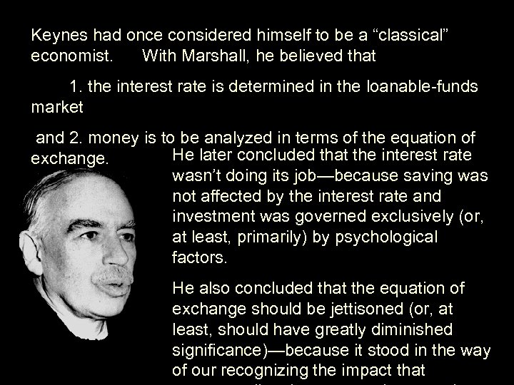 """Keynes had once considered himself to be a """"classical"""" economist. With Marshall, he believed"""