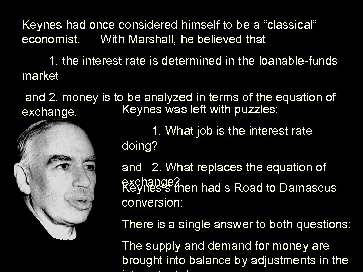 "Keynes had once considered himself to be a ""classical"" economist. With Marshall, he believed"