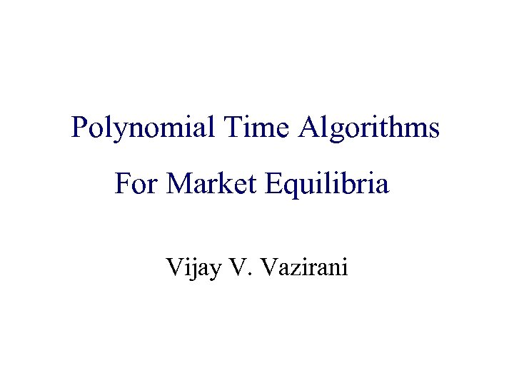 Algorithmic Game Theory Polynomial Time Algorithms and Internet Computing For Market Equilibria Vijay V.