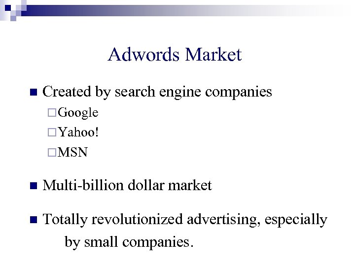Adwords Market n Created by search engine companies ¨ Google ¨ Yahoo! ¨ MSN