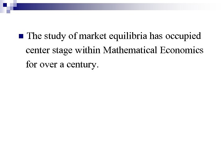 n The study of market equilibria has occupied center stage within Mathematical Economics for