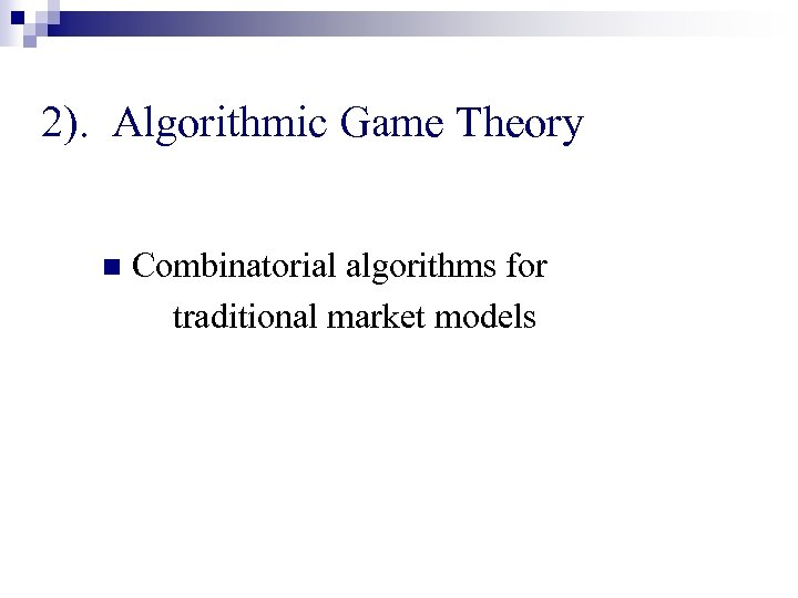 2). Algorithmic Game Theory n Combinatorial algorithms for traditional market models