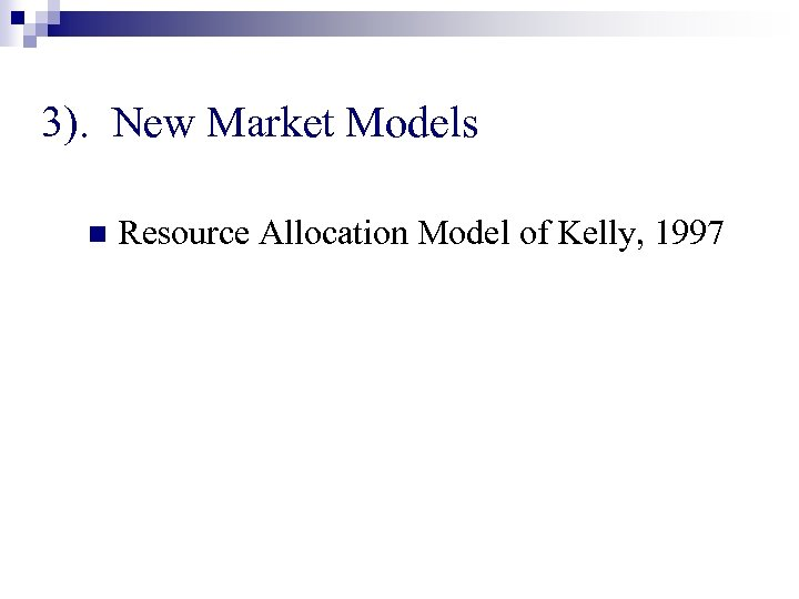3). New Market Models n Resource Allocation Model of Kelly, 1997