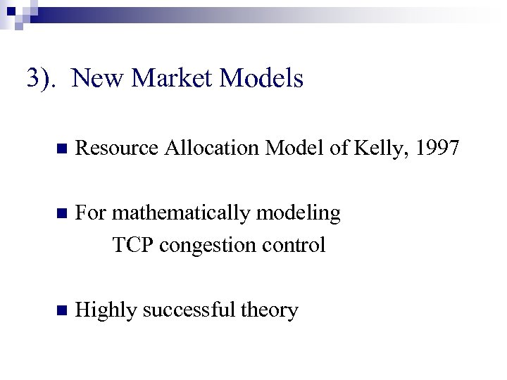 3). New Market Models n Resource Allocation Model of Kelly, 1997 n For mathematically
