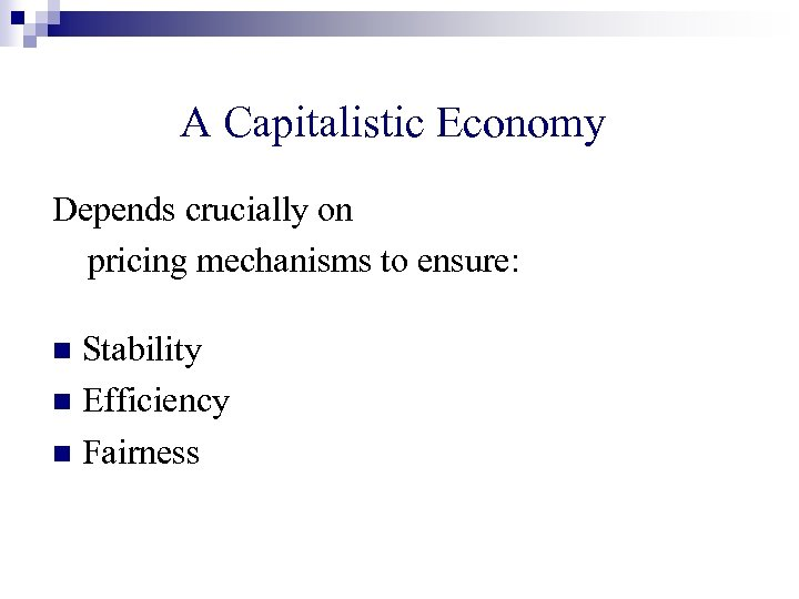 A Capitalistic Economy Depends crucially on pricing mechanisms to ensure: Stability n Efficiency n