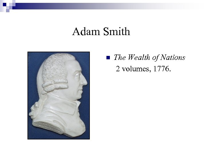 Adam Smith n The Wealth of Nations 2 volumes, 1776.