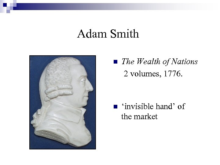 Adam Smith n The Wealth of Nations 2 volumes, 1776. n 'invisible hand' of