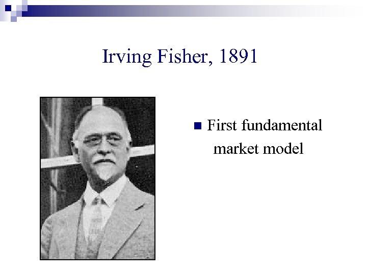 Irving Fisher, 1891 n First fundamental market model