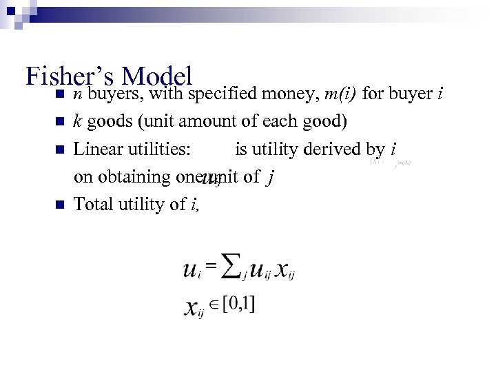 Fisher's Model n n n buyers, with specified money, m(i) for buyer i k