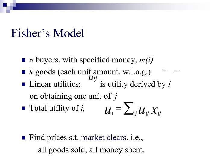 Fisher's Model n n n buyers, with specified money, m(i) k goods (each unit