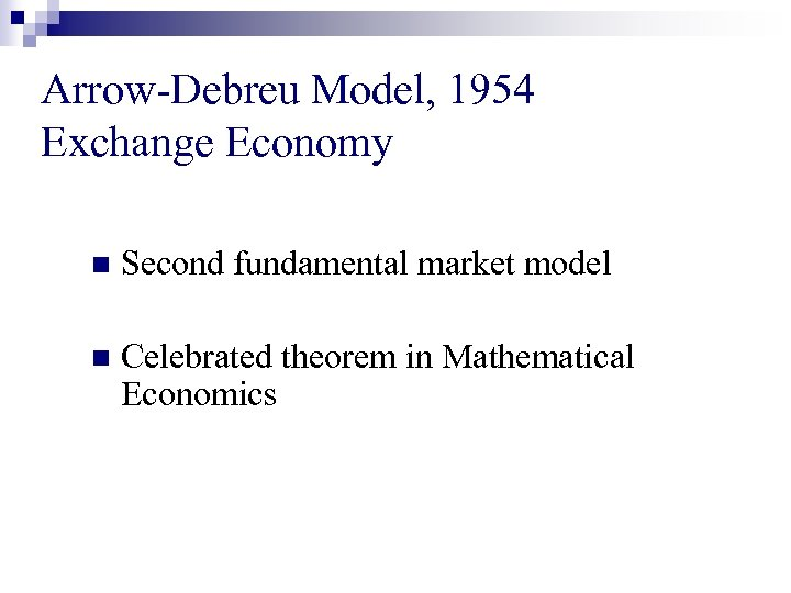 Arrow-Debreu Model, 1954 Exchange Economy n Second fundamental market model n Celebrated theorem in