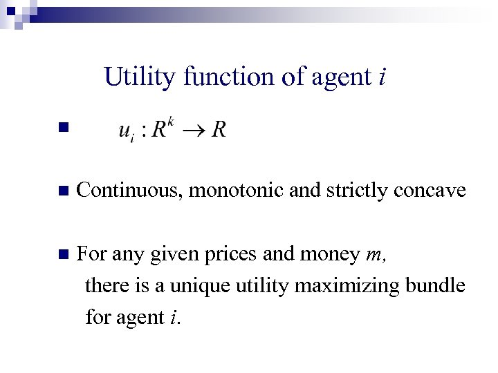 Utility function of agent i n n Continuous, monotonic and strictly concave n For