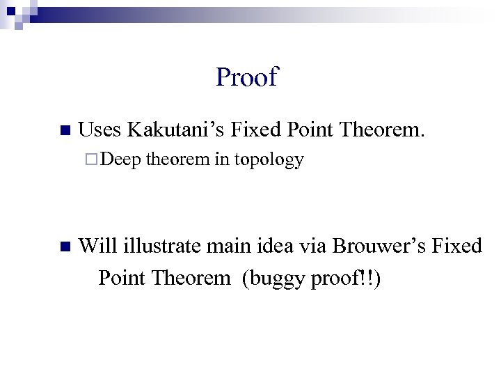 Proof n Uses Kakutani's Fixed Point Theorem. ¨ Deep n theorem in topology Will