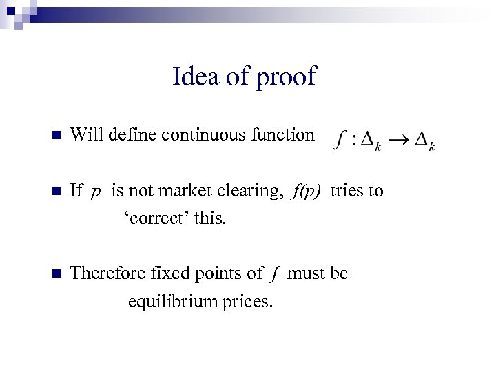 Idea of proof n Will define continuous function n If p is not market