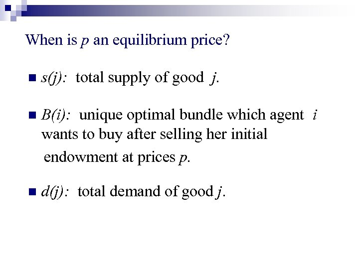When is p an equilibrium price? n s(j): total supply of good j. n
