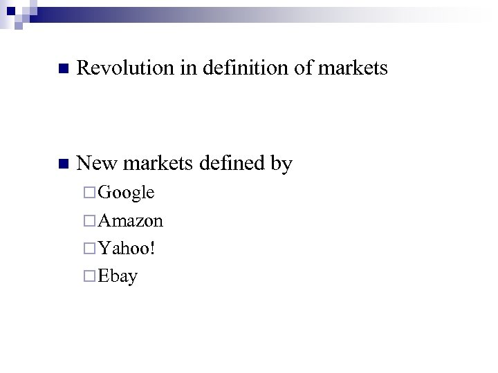 n Revolution in definition of markets n New markets defined by ¨ Google ¨