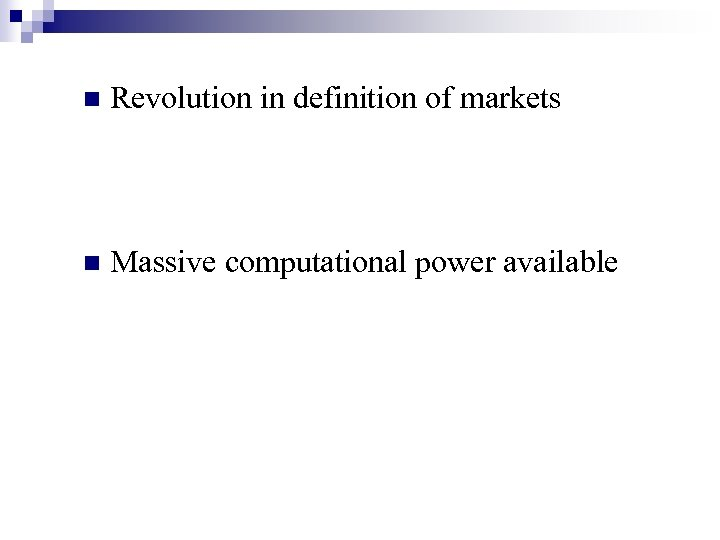 n Revolution in definition of markets n Massive computational power available