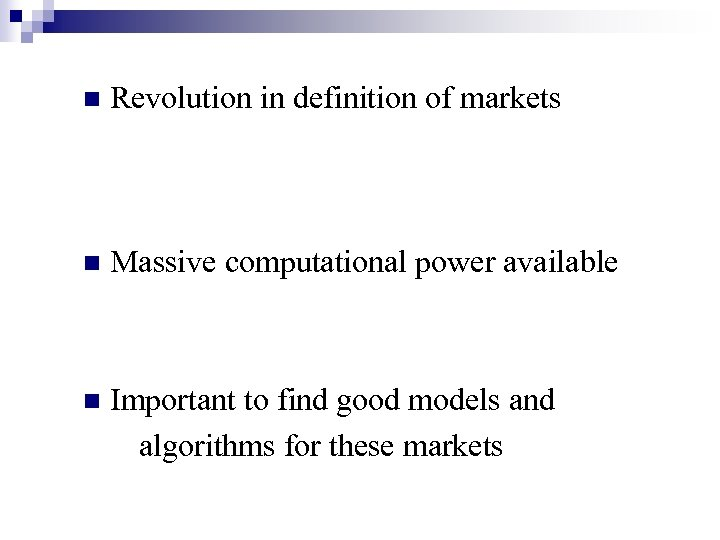 n Revolution in definition of markets n Massive computational power available n Important to