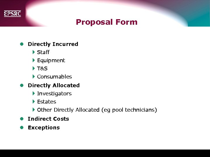 Proposal Form l Directly Incurred 4 Staff 4 Equipment 4 T&S 4 Consumables l