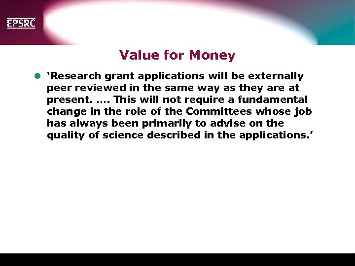 Value for Money l 'Research grant applications will be externally peer reviewed in the