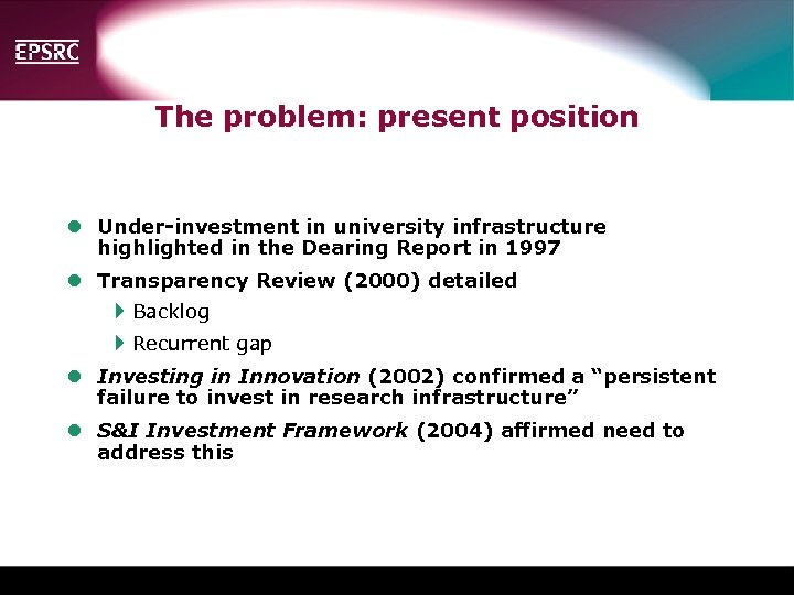 The problem: present position l Under-investment in university infrastructure highlighted in the Dearing Report