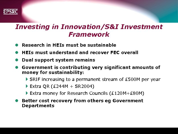 Investing in Innovation/S&I Investment Framework l Research in HEIs must be sustainable l HEIs