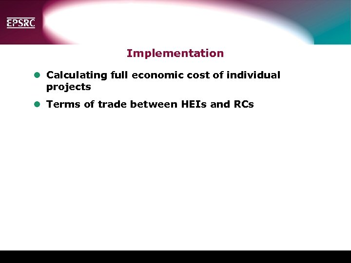 Implementation l Calculating full economic cost of individual projects l Terms of trade between