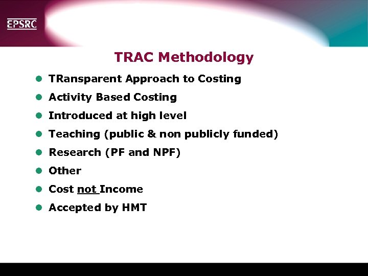 TRAC Methodology l TRansparent Approach to Costing l Activity Based Costing l Introduced at