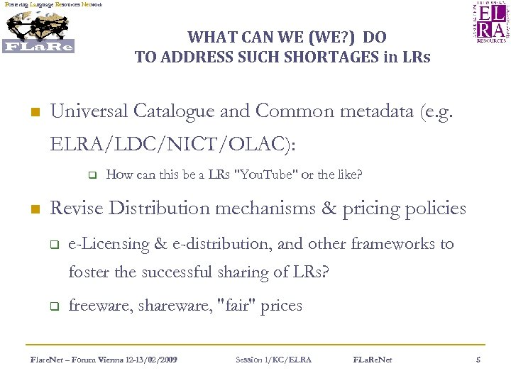 Fostering Language Resources Network WHAT CAN WE (WE? ) DO TO ADDRESS SUCH SHORTAGES