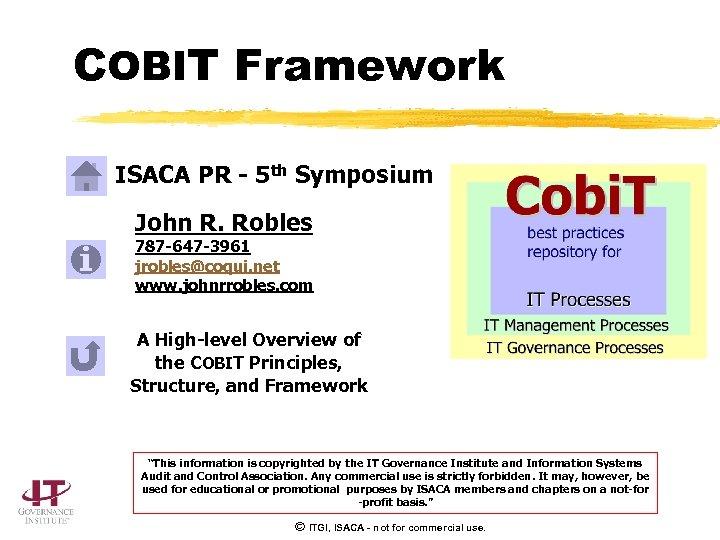 COBIT Framework ISACA PR - 5 th Symposium John R. Robles 787 -647 -3961
