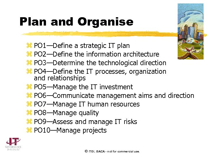 Plan and Organise z PO 1—Define a strategic IT plan z PO 2—Define the