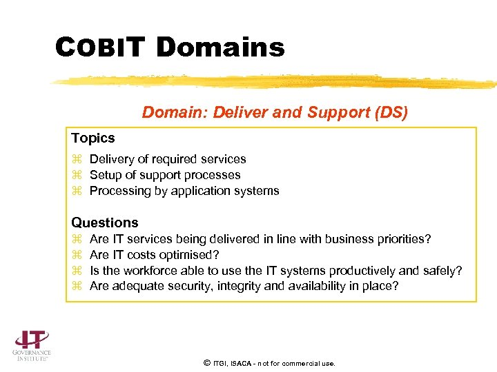 COBIT Domains Domain: Deliver and Support (DS) Topics z Delivery of required services z