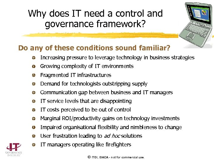 Why does IT need a control and governance framework? Do any of these conditions