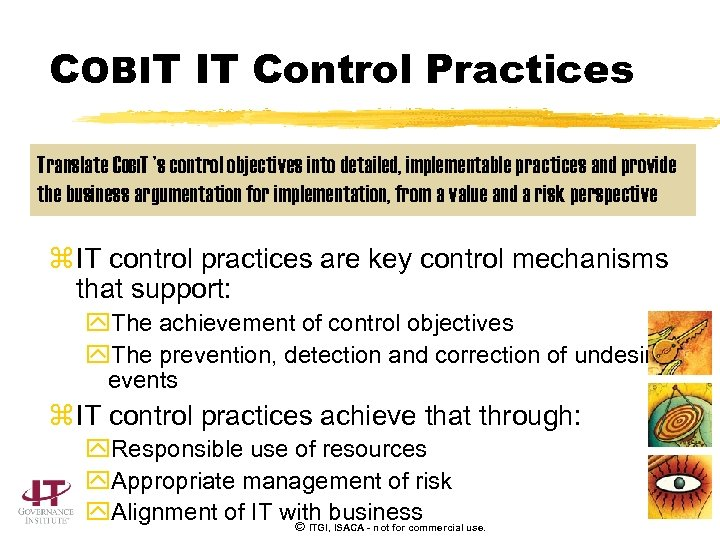 COBIT IT Control Practices Translate COBIT 's control objectives into detailed, implementable practices and